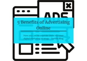 5 Benefits of Advertising Online and How To Incorporate Them into Your Digital Marketing Strategy